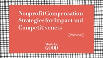 [Webinar] Nonprofit Compensation Strategies for Impact and Competitiveness
